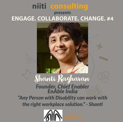 ENGAGE. COLLABORATE. CHANGE. : Equalization of Livelihoods and employment opportunities for Persons with Disabilities, during the pandemic and otherwise: Shanti Raghavan, Founder-Chief Enabler, EnAble India